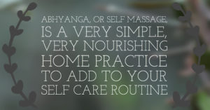 Abhyanga (Ayurvedic Self Massage)