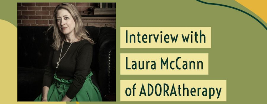 interview with Laura McCann of Adoratherapy